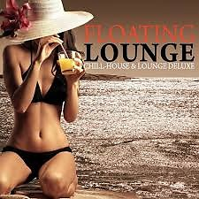 Floating Lounge - Chill House & Lounge Deluxe (No. 1) - Various Artists