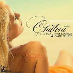 Chillout The Beauty Of Lounge & Jazz Music (No. 4) - Various Artists