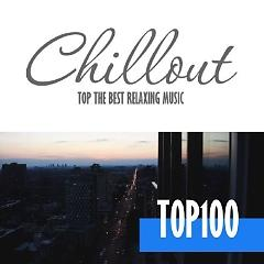 Chillout Top 100 - Best And Hits Of Relaxation Chillout Music (No. 3) - Various Artists