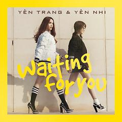 Waiting For You,Yến Nhi - Yến Trang