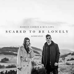 Scared To Be Lonely (Acoustic Version) (Single), Dua Lipa - Martin Garrix